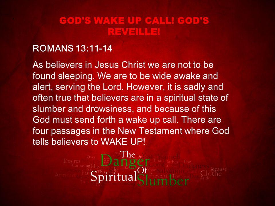 Ephesians 5:14 AWAKE YOU SLEEPER.Arise. It is time to wake up.