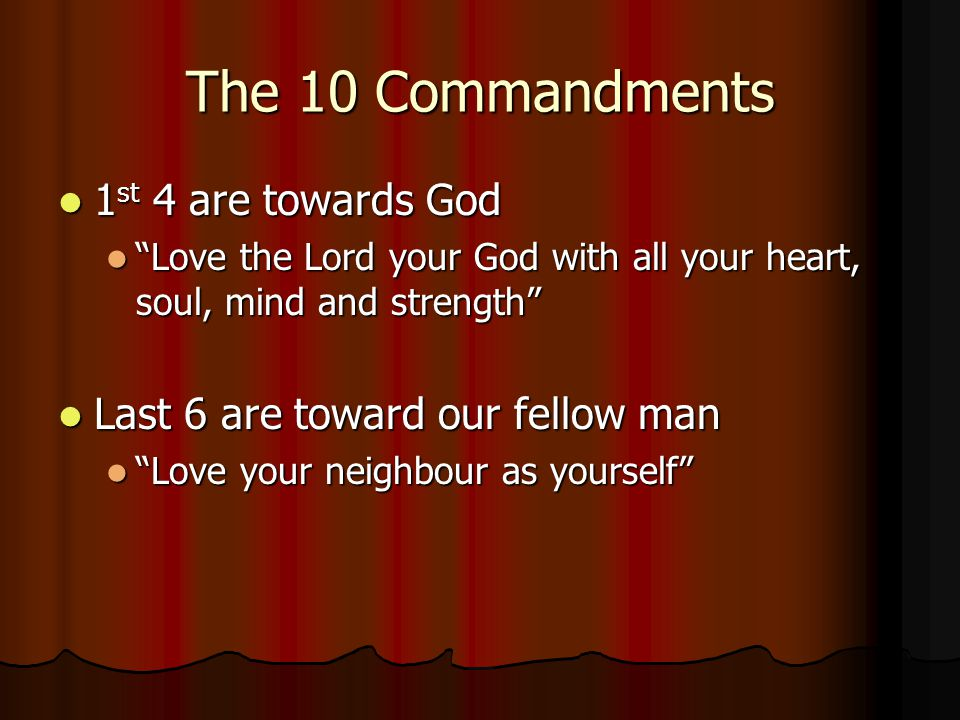 "The 10 Commandments 1 st 4 are towards God 1 st 4 are towards God ""Love the Lord your God with all your heart, soul, mind and strength"" ""Love the Lord"