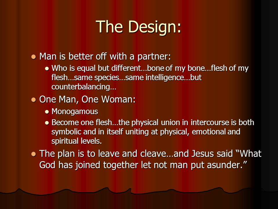 The Design: Man is better off with a partner: Man is better off with a partner: Who is equal but different…bone of my bone…flesh of my flesh…same spec