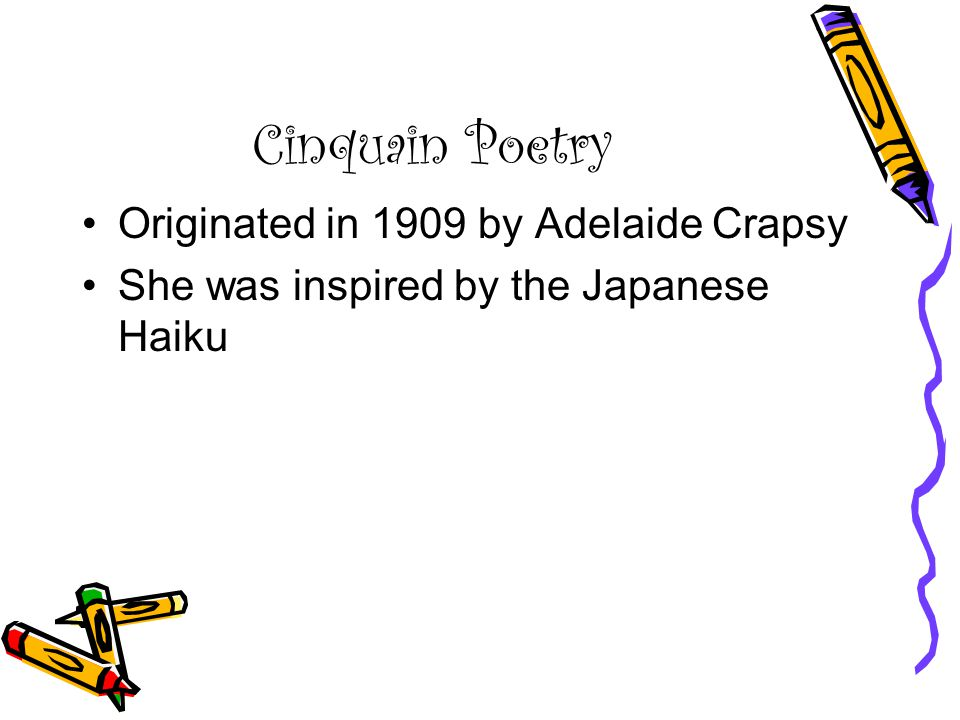 Cinquain Poetry Originated in 1909 by Adelaide Crapsy She was inspired by the Japanese Haiku