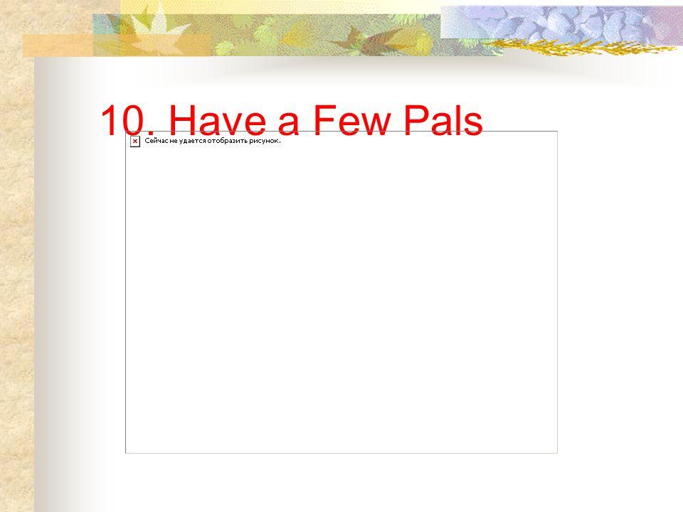10. Have a Few Pals