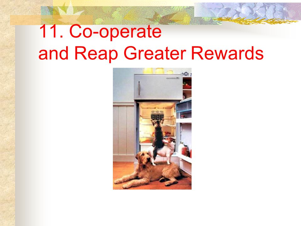 11. Co-operate and Reap Greater Rewards
