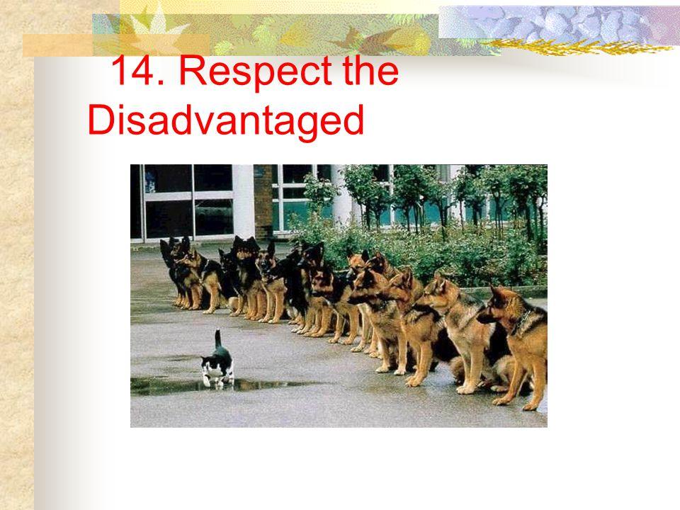 14. Respect the Disadvantaged