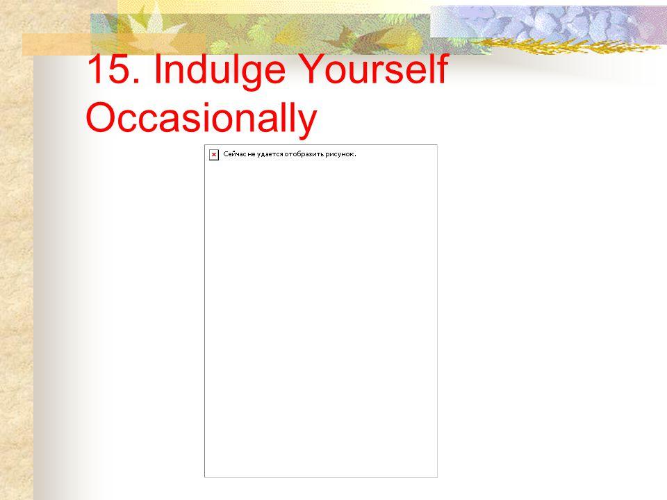 15. Indulge Yourself Occasionally