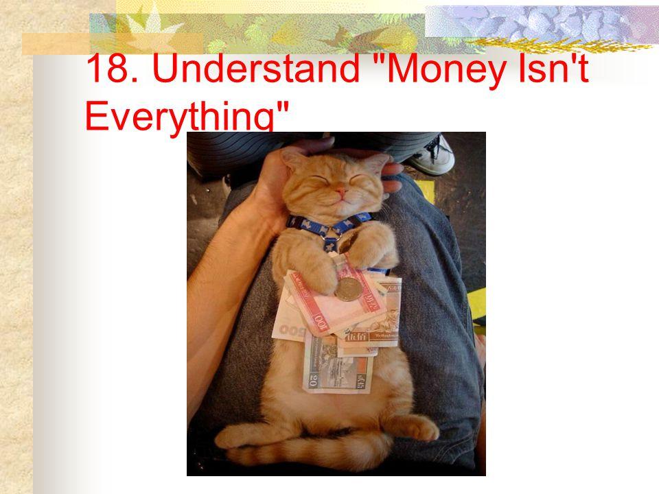 18. Understand Money Isn t Everything