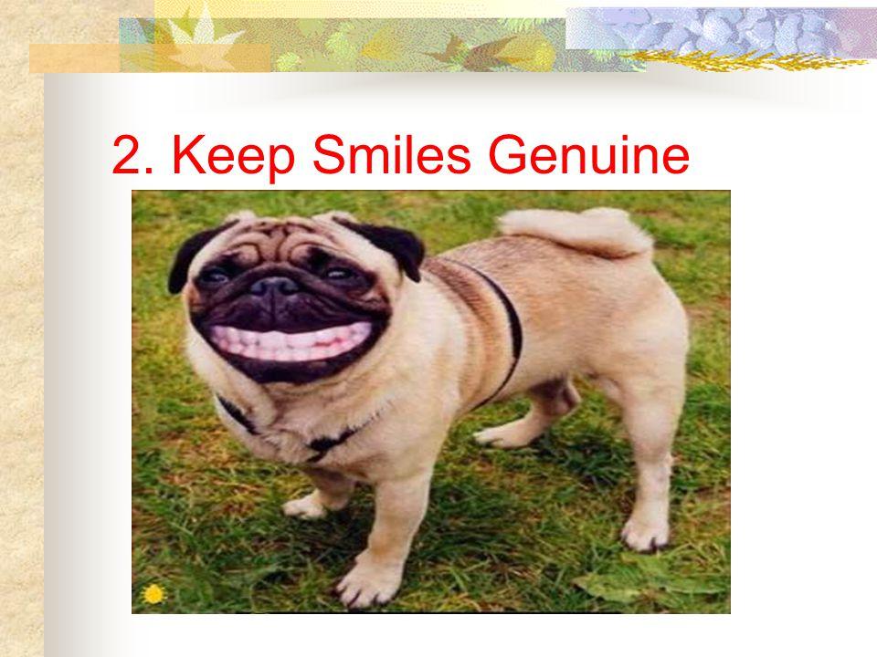 2. Keep Smiles Genuine