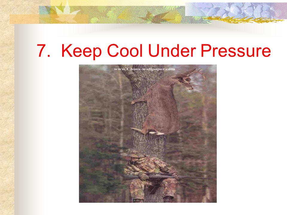 7. Keep Cool Under Pressure