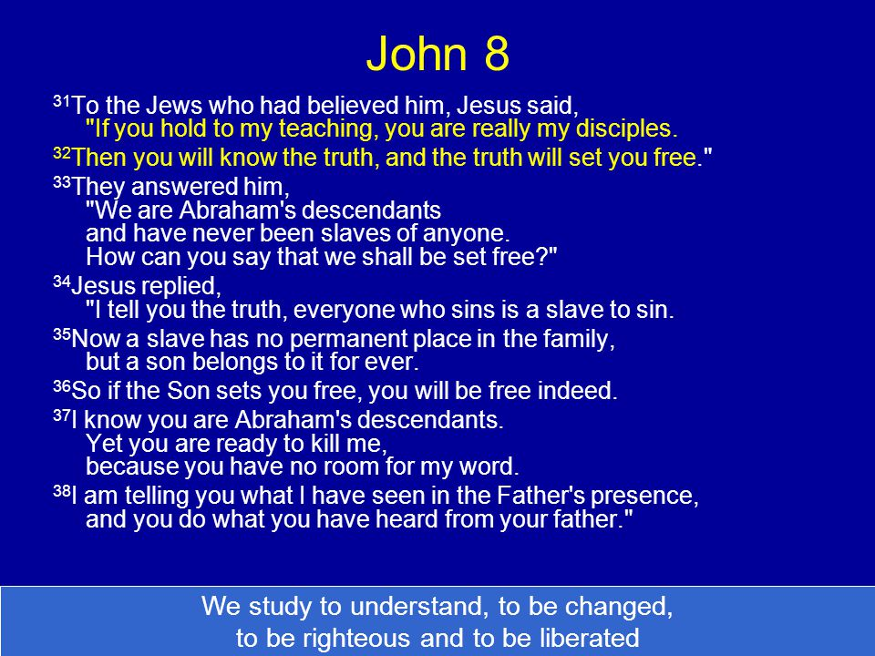 John 8 31 To the Jews who had believed him, Jesus said, If you hold to my teaching, you are really my disciples.