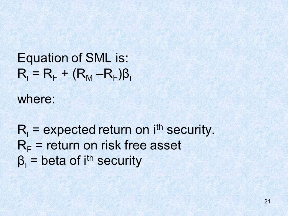 21 Equation of SML is: R i = R F + (R M –R F )β i where: R i = expected return on i th security.