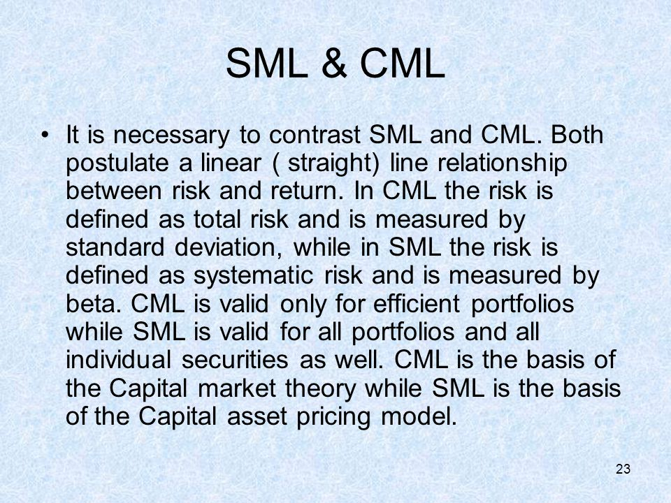 23 SML & CML It is necessary to contrast SML and CML.