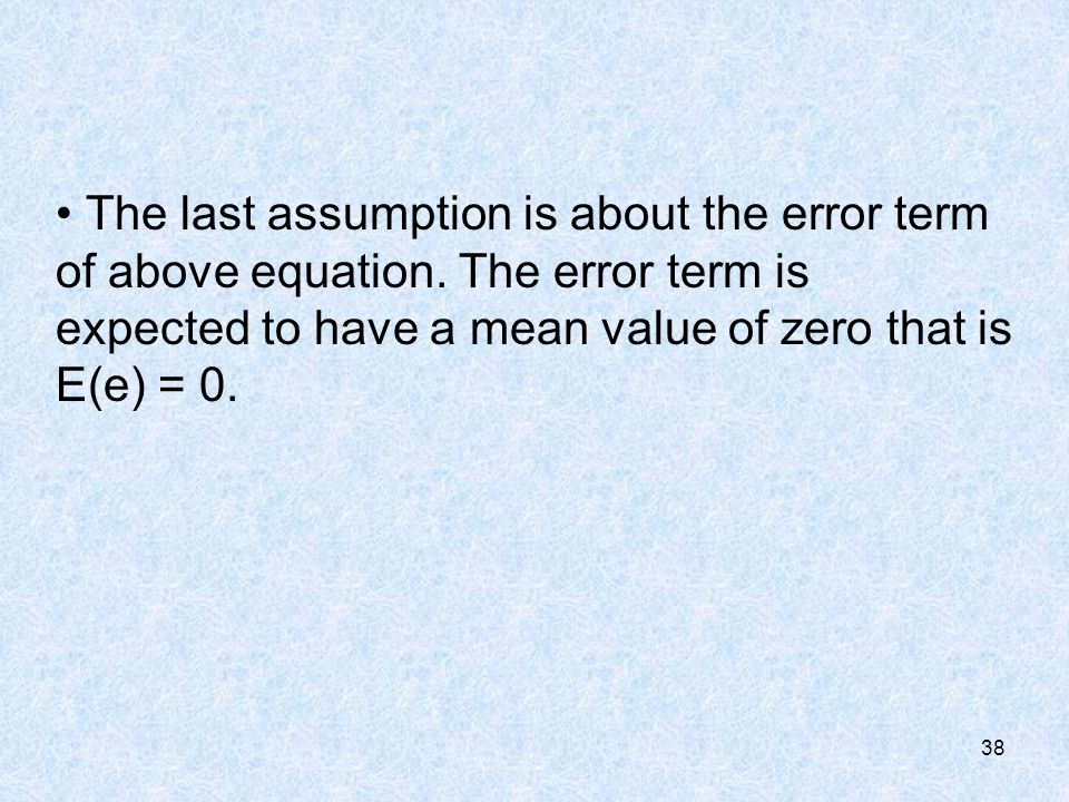38 The last assumption is about the error term of above equation.