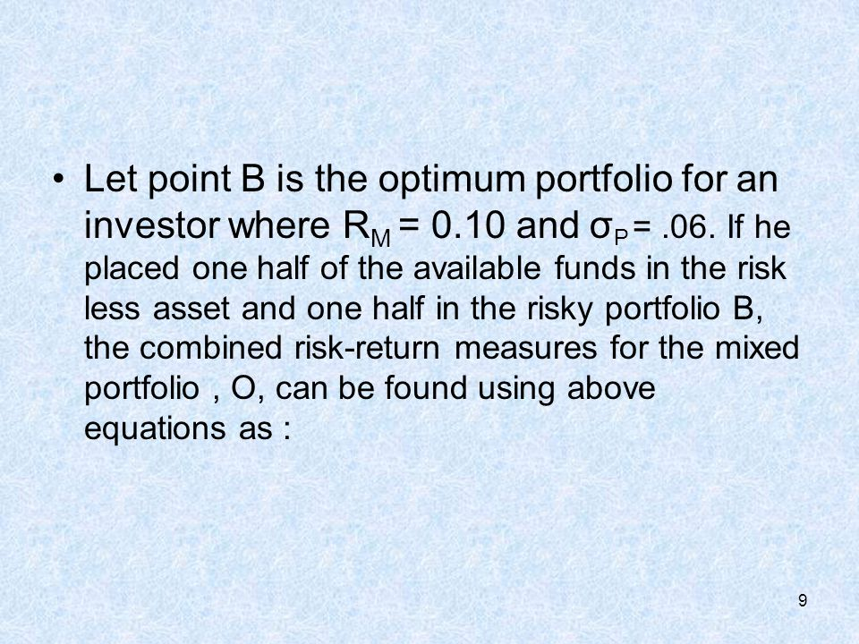 9 Let point B is the optimum portfolio for an investor where R M = 0.10 and σ P =.06.