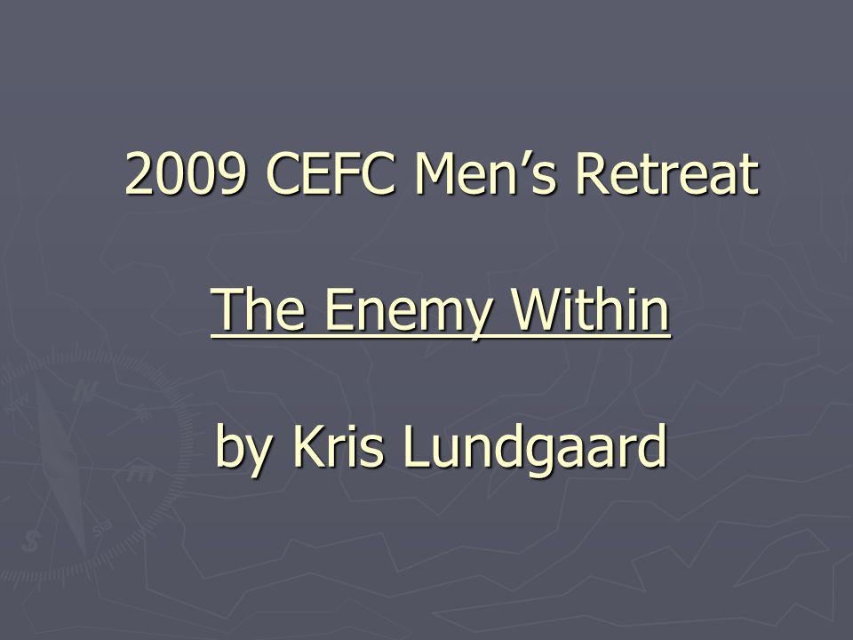 2009 CEFC Men's Retreat The Enemy Within by Kris Lundgaard