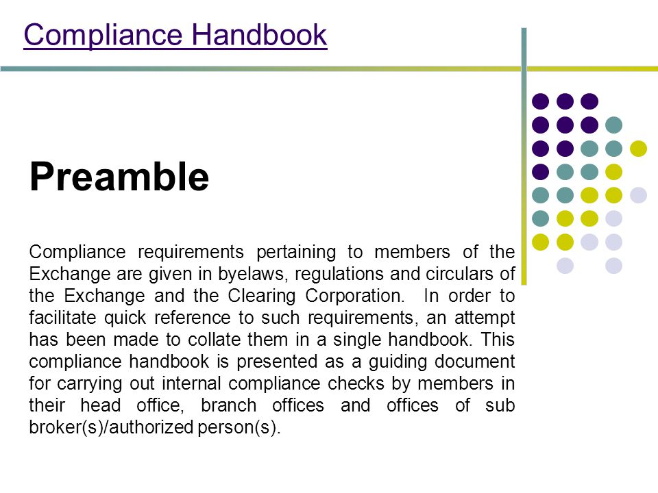 Compliance Handbook Preamble Compliance requirements pertaining to members of the Exchange are given in byelaws, regulations and circulars of the Exchange and the Clearing Corporation.