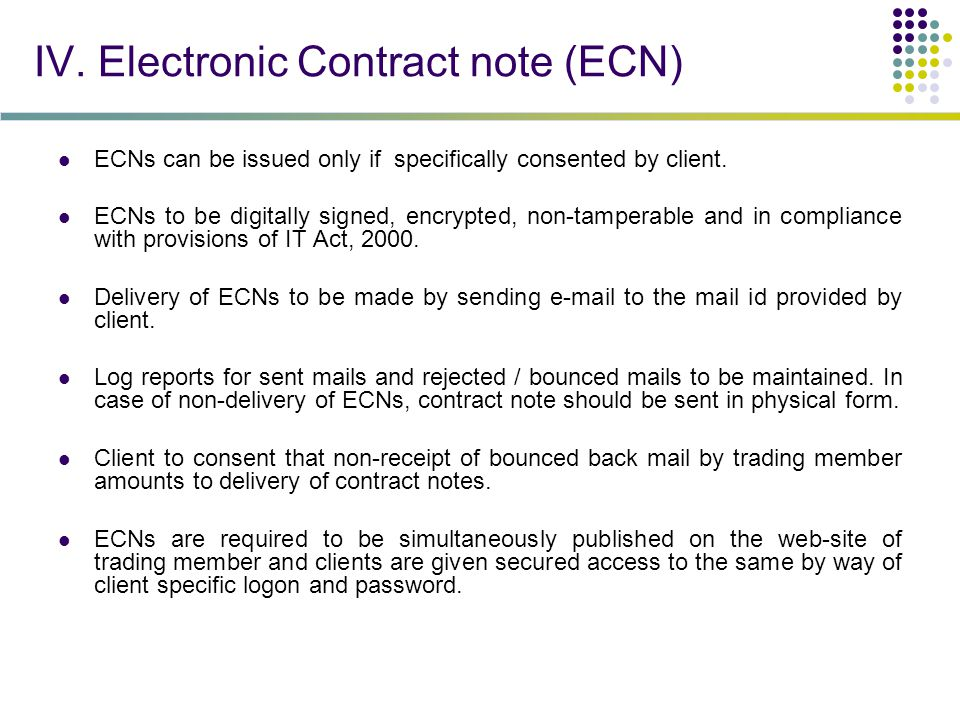 IV. Electronic Contract note (ECN) ECNs can be issued only if specifically consented by client.