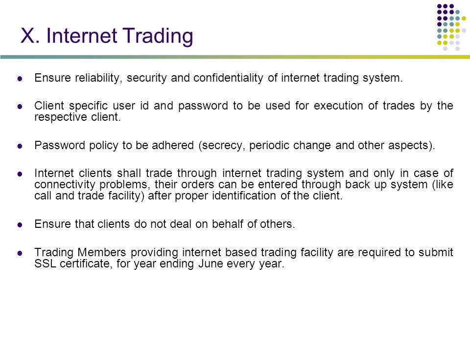 X. Internet Trading Ensure reliability, security and confidentiality of internet trading system.