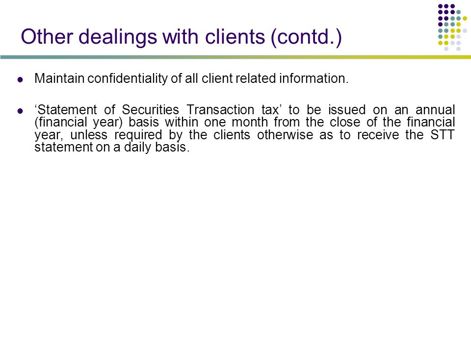 Other dealings with clients (contd.) Maintain confidentiality of all client related information.