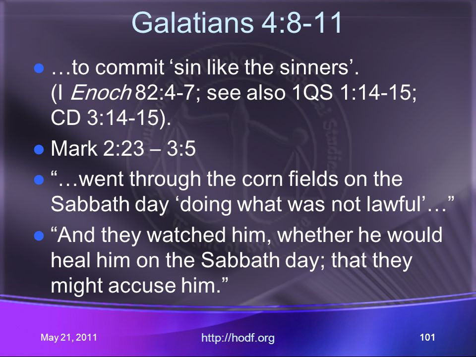 May 21, 2011 http://hodf.org 101 Galatians 4:8-11 …to commit 'sin like the sinners'.