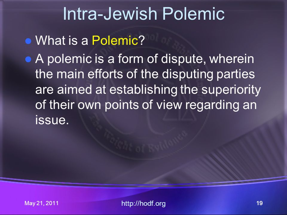 May 21, 2011 http://hodf.org 19 Intra-Jewish Polemic What is a Polemic.