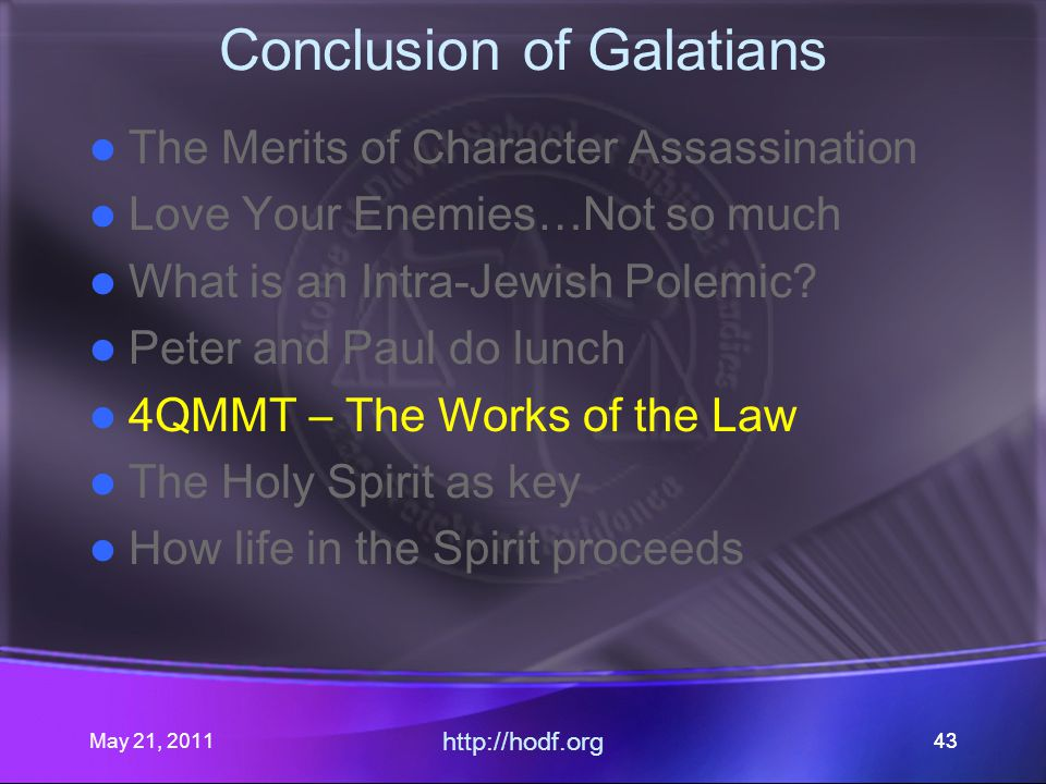 May 21, 2011 http://hodf.org 43 Conclusion of Galatians The Merits of Character Assassination Love Your Enemies…Not so much What is an Intra-Jewish Polemic.