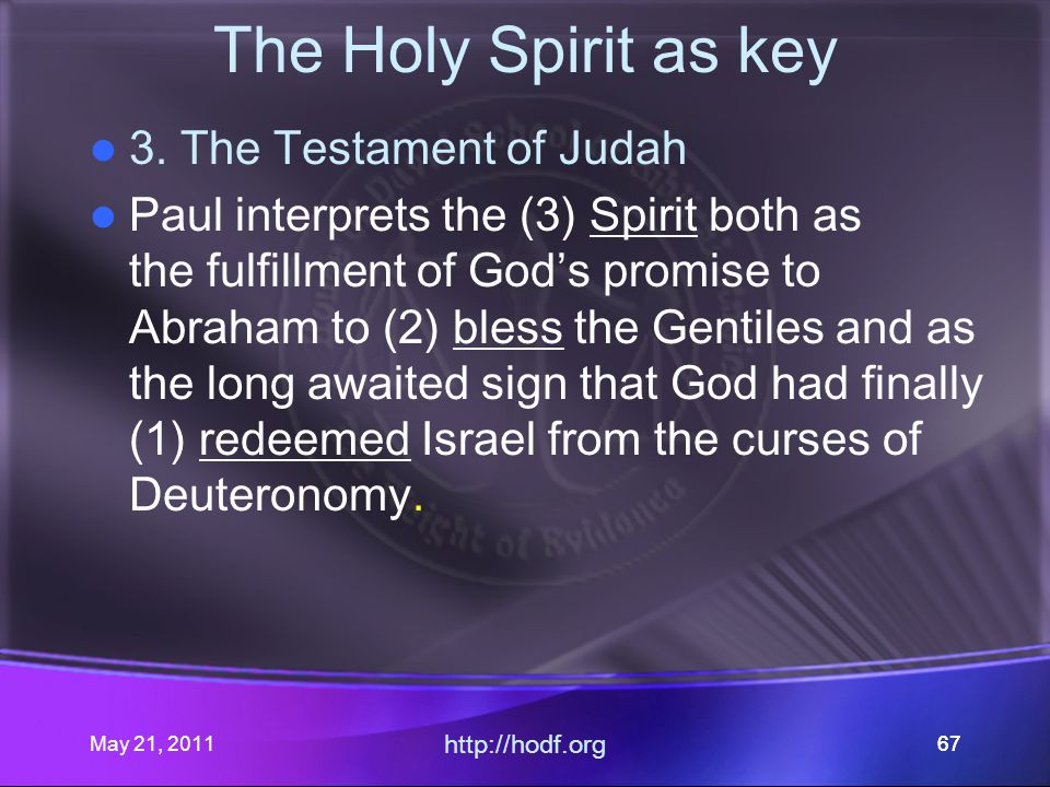 May 21, 2011 http://hodf.org 67 The Holy Spirit as key 3.
