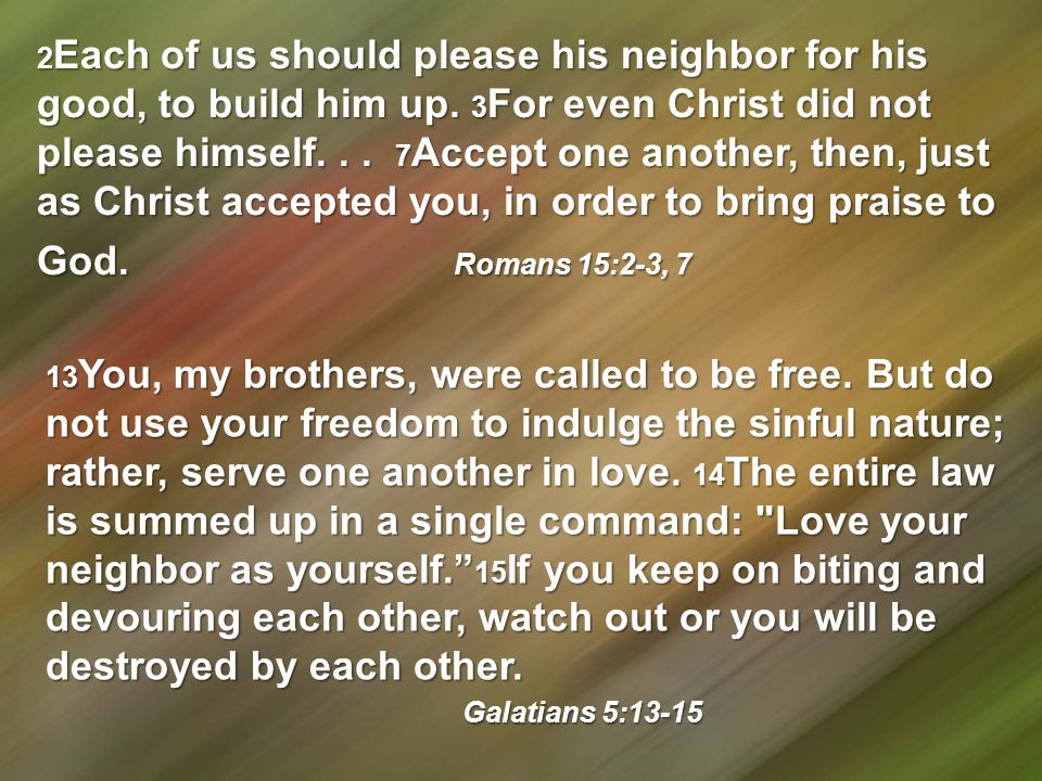 2 Each of us should please his neighbor for his good, to build him up.