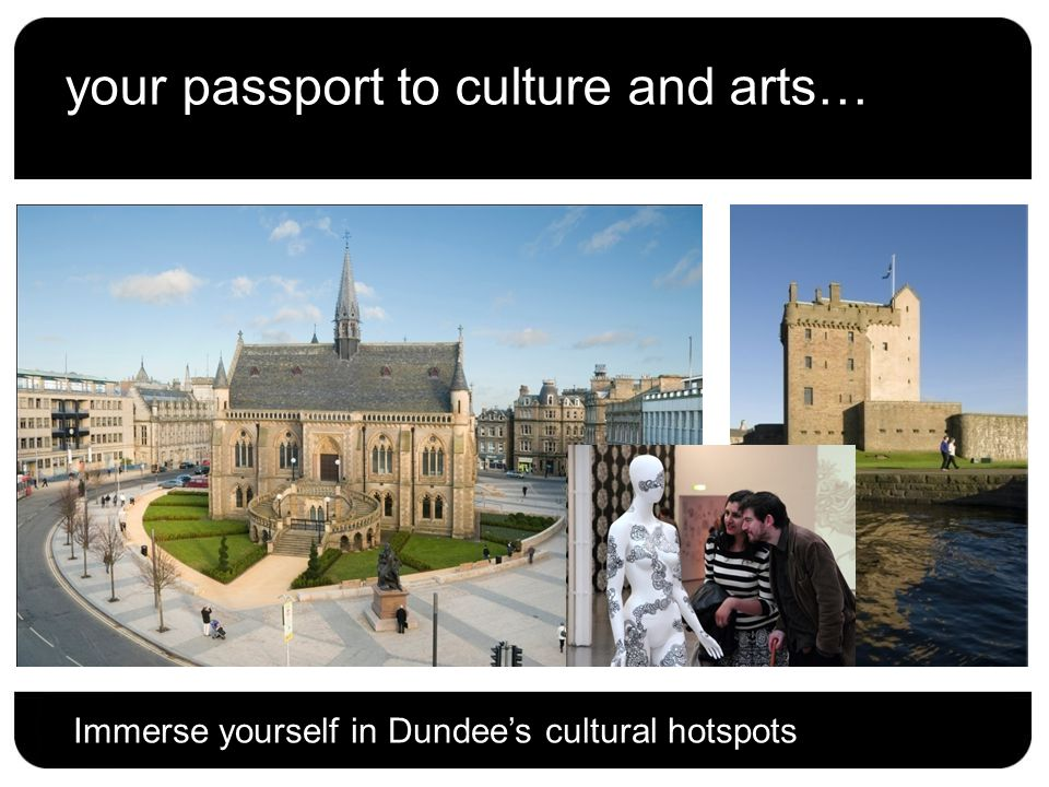 your passport to culture and arts… Immerse yourself in Dundee's cultural hotspots