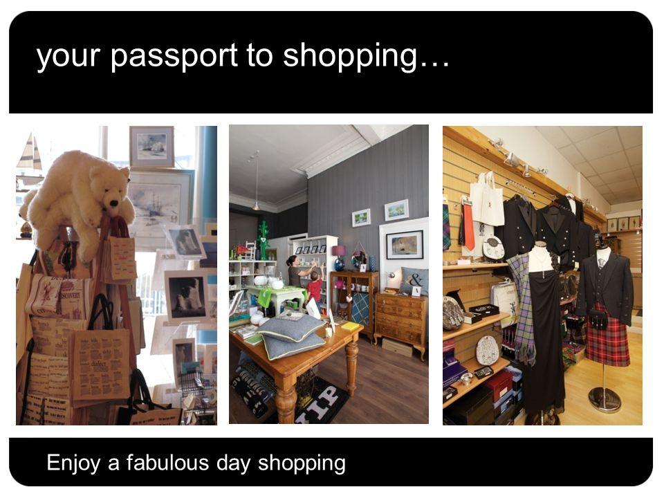 your passport to shopping… Enjoy a fabulous day shopping
