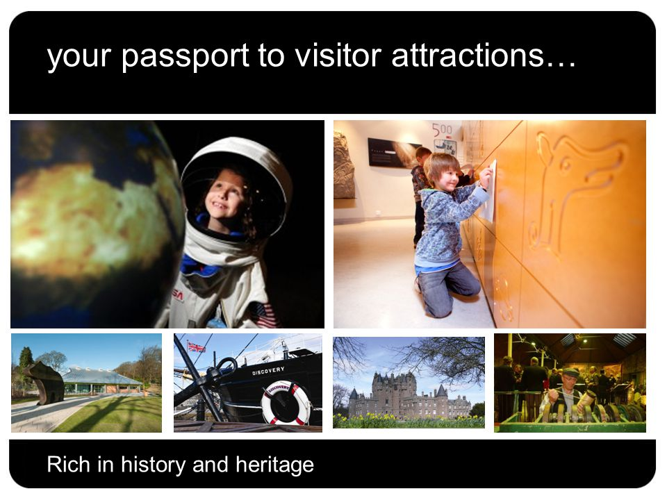 your passport to visitor attractions… Rich in history and heritage