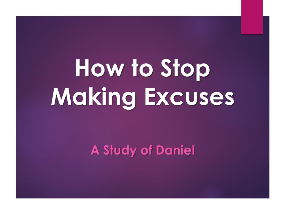How to Stop Making Excuses A Study of Daniel
