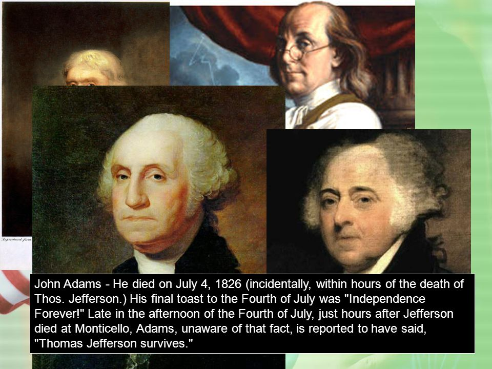 John Adams - He died on July 4, 1826 (incidentally, within hours of the death of Thos.