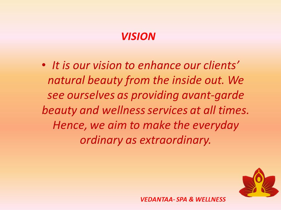 VISION It is our vision to enhance our clients' natural beauty from the inside out.