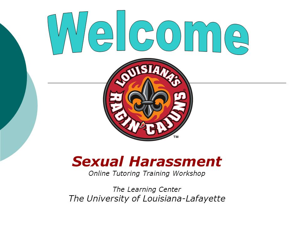 Sexual Harassment Online Tutoring Training Workshop The Learning Center The University of Louisiana-Lafayette