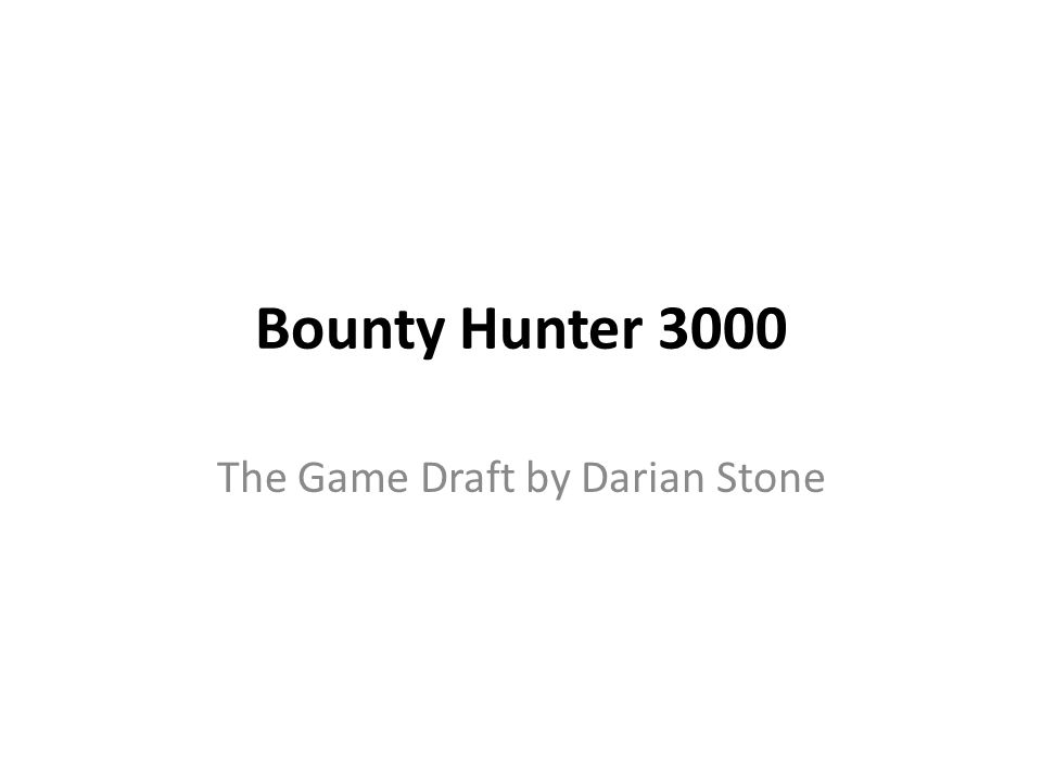 Bounty Hunter 3000 The Game Draft by Darian Stone