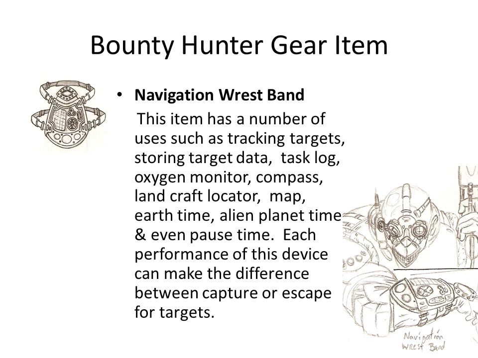 Bounty Hunter Gear Item Navigation Wrest Band This item has a number of uses such as tracking targets, storing target data, task log, oxygen monitor,