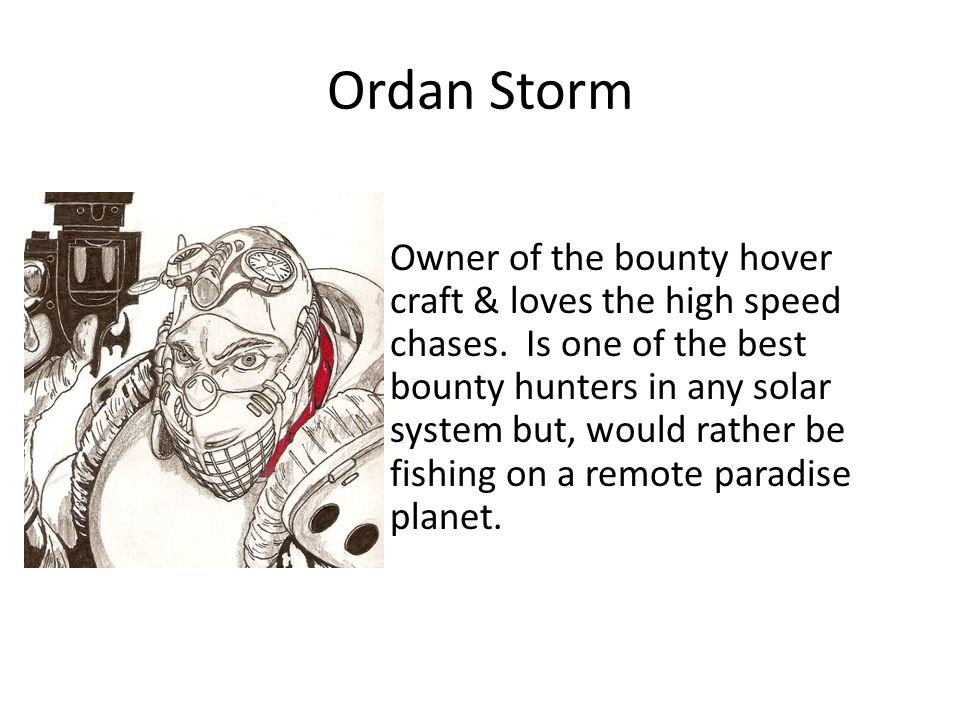 Ordan Storm Owner of the bounty hover craft & loves the high speed chases.
