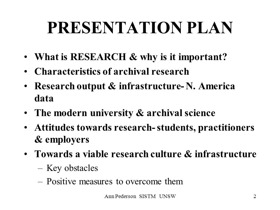 Ann Pederson SISTM UNSW2 PRESENTATION PLAN What is RESEARCH & why is it important.