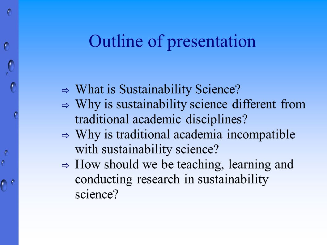 Sustainability Science and Funding ⇨ Collaboration across schools and departments complicated and discouraged ⇨ NSF and others are encouraging interdisciplinary research ⇨ Biocomplexity ⇨ IGERT ⇨ Others ⇨ Lack of qualified peer reviewers ⇨ Still relatively small community of interdisciplinary researchers, considerable collaborative work
