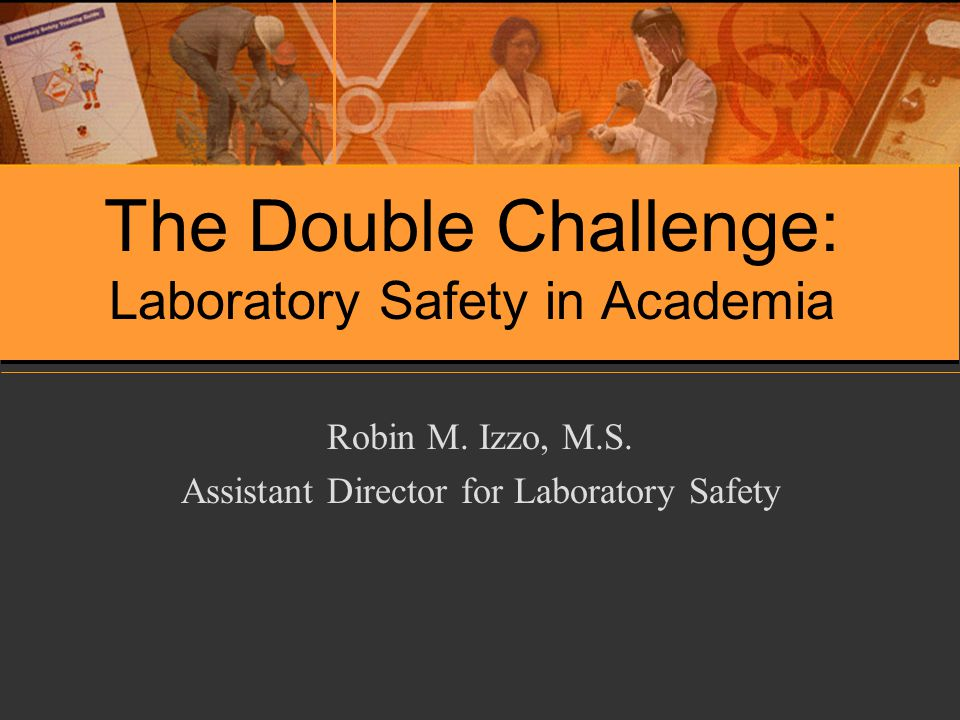 The Double Challenge: Laboratory Safety in Academia Robin M.