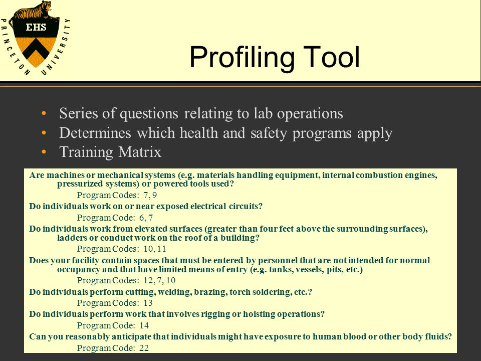 Profiling Tool Series of questions relating to lab operations Determines which health and safety programs apply Training Matrix Are machines or mechan