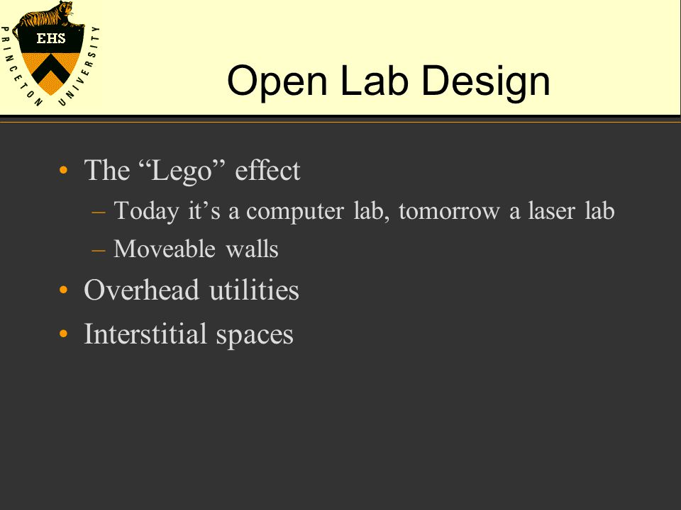"Open Lab Design The ""Lego"" effect –Today it's a computer lab, tomorrow a laser lab –Moveable walls Overhead utilities Interstitial spaces"