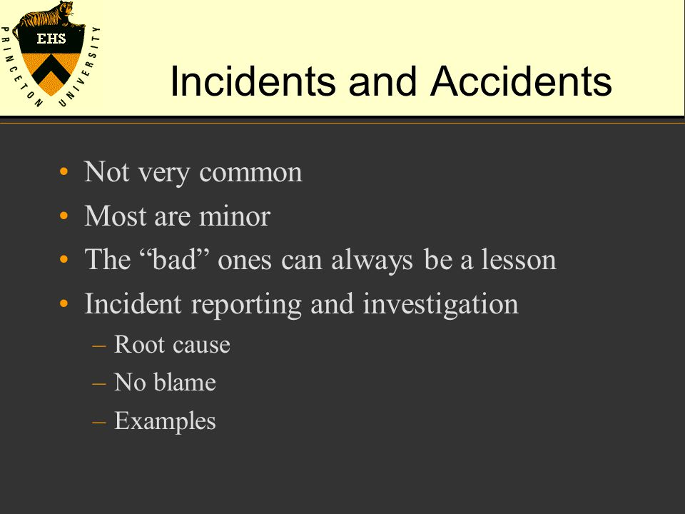 Incidents and Accidents Not very common Most are minor The bad ones can always be a lesson Incident reporting and investigation –Root cause –No blame –Examples