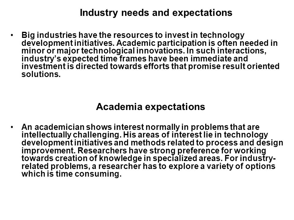 Industry needs and expectations Big industries have the resources to invest in technology development initiatives.