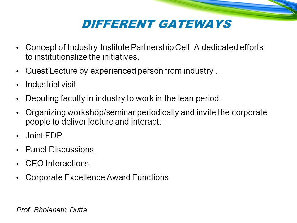 Prof. Bholanath Dutta DIFFERENT GATEWAYS Concept of Industry-Institute Partnership Cell.