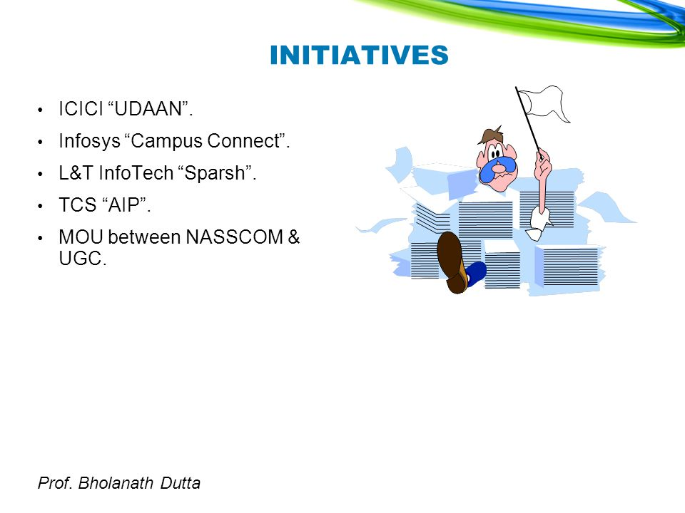 Prof. Bholanath Dutta INITIATIVES ICICI UDAAN . Infosys Campus Connect .