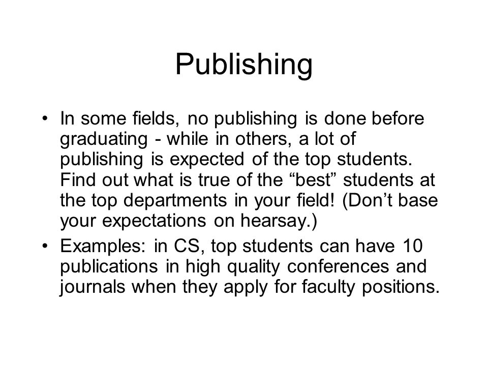 Publishing In some fields, no publishing is done before graduating - while in others, a lot of publishing is expected of the top students. Find out wh