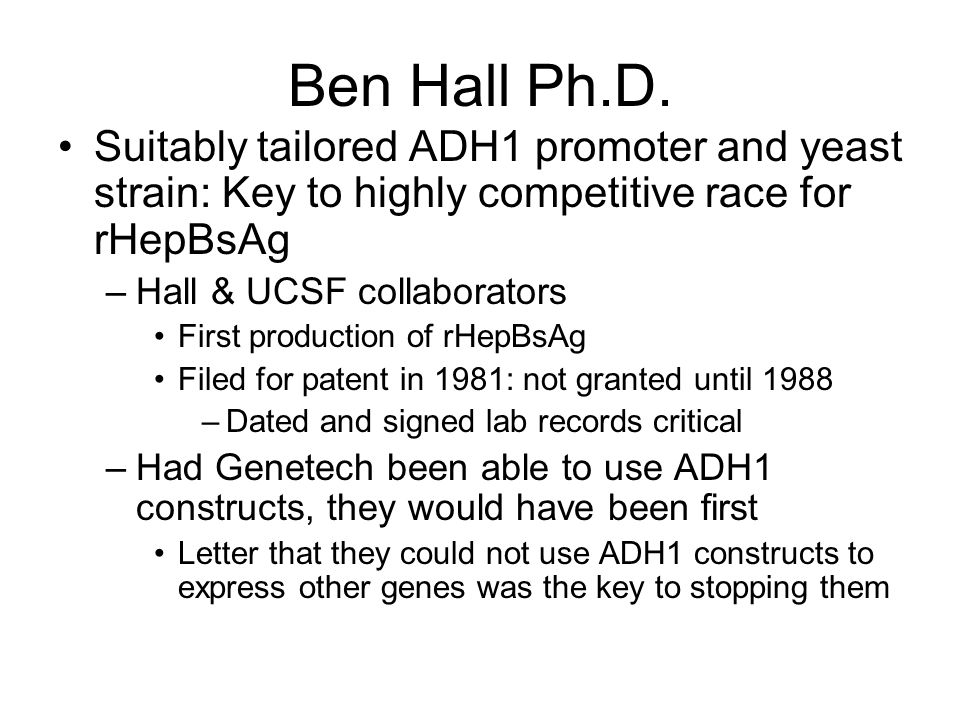 Ben Hall Ph.D. HepBsAg: Key to immunization against hepatitis B –Huge effort in early 1980 to produce recombinant HepBsAg in E. coli fails E. coli bec