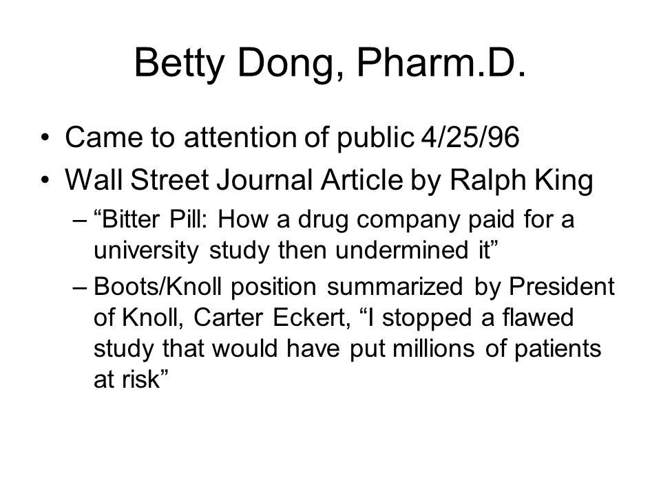 Betty Dong, Pharm.D. Publication of Dr. Dong's data by Boots –Dr. Gilbert Mayor, employee of Boots, publishes Dong et al. data in 1995 No acknowledgem