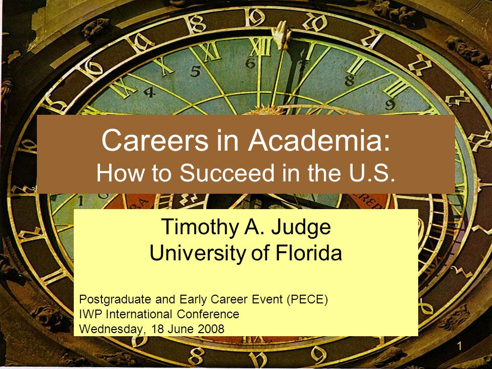 1 Careers in Academia: How to Succeed in the U.S. Timothy A.