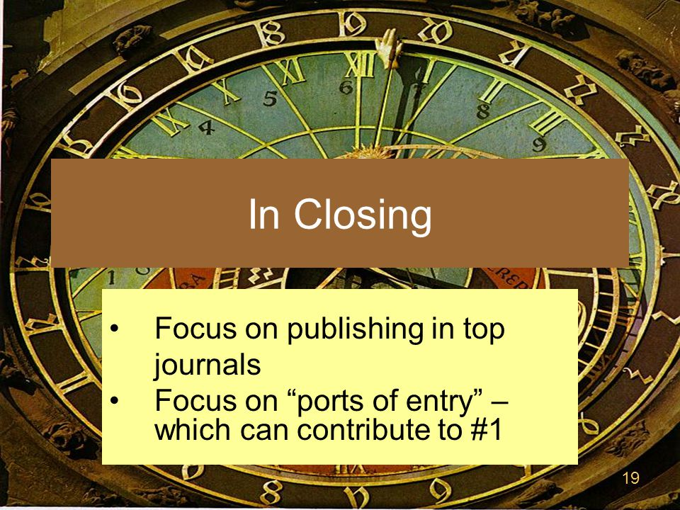 19 In Closing Focus on publishing in top journals Focus on ports of entry – which can contribute to #1